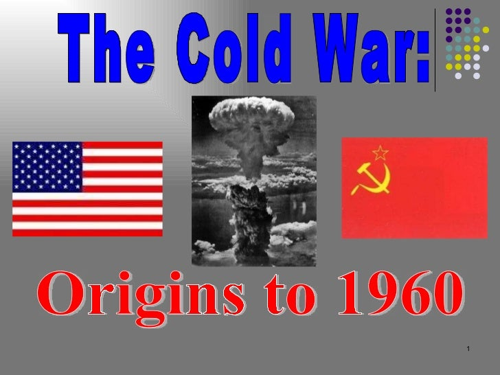 Origins to 1960 The Cold War: