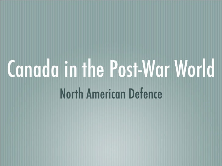 Canada in the Post-War World        North American Defence