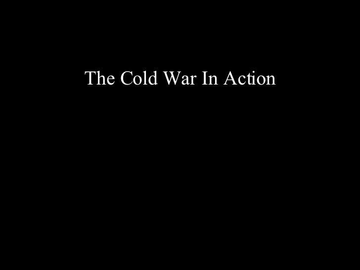 <ul><li>The Cold War In Action </li></ul>