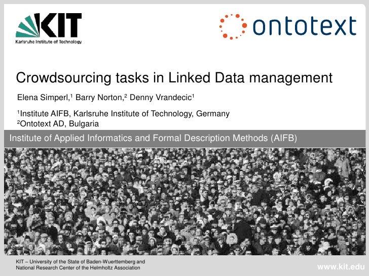 Crowdsourcing tasks in Linked Data management Elena Simperl,1 Barry Norton,2 Denny Vrandecic1 1Institute         AIFB, Kar...