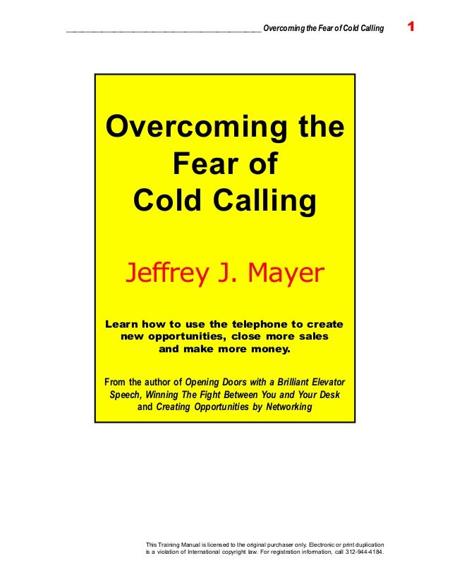 _________________________________________________ Overcoming the Fear of Cold Calling 1This Training Manual is licensed to...