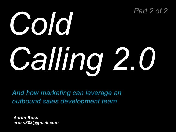 "Cold Calling 2.0     Aaron Ross PebbleStorm's CEOFlow: ""Grow revenue through enjoyment"" [email_address] Part 2 of 2 And ho..."