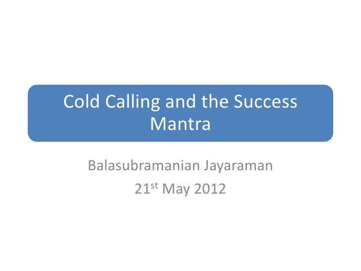 Cold Calling and the Success           Mantra  Balasubramanian Jayaraman         21st May 2012