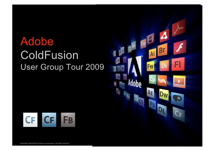 Adobe ColdFusion User Group Tour 2009                                                                       ®     Copyrigh...