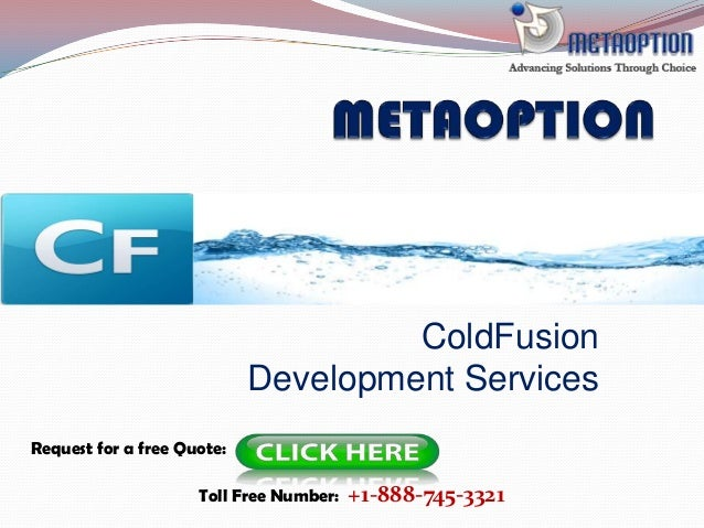 ColdFusion Development Services Request for a free Quote: Toll Free Number: +1-888-745-3321