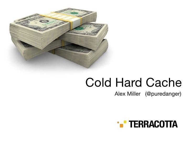 Cold Hard Cache     Alex Miller (@puredanger)