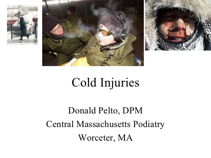 Cold Injuries Donald Pelto, DPM Central Massachusetts Podiatry Worceter, MA