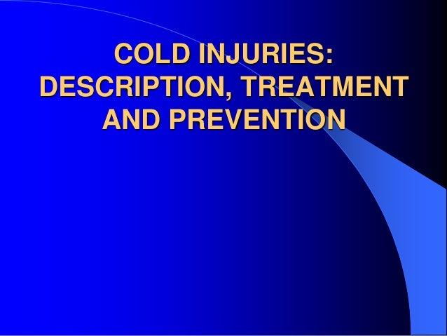COLD INJURIES:DESCRIPTION, TREATMENT   AND PREVENTION