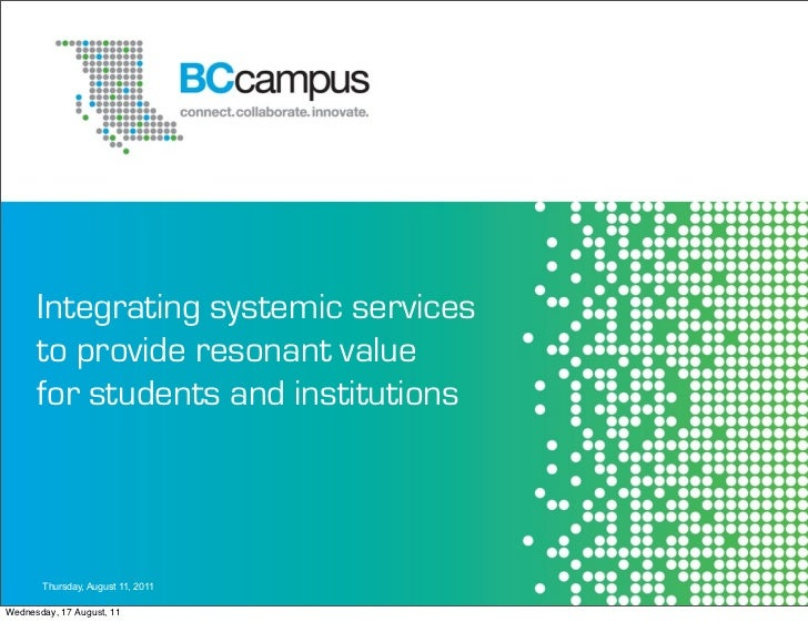 Integrating systemic services      to provide resonant value      for students and institutions       Thursday, August 11,...