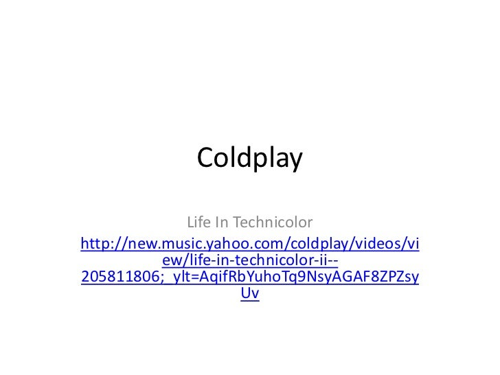 Coldplay <br />Life In Technicolor<br />http://new.music.yahoo.com/coldplay/videos/view/life-in-technicolor-ii--205811806;...