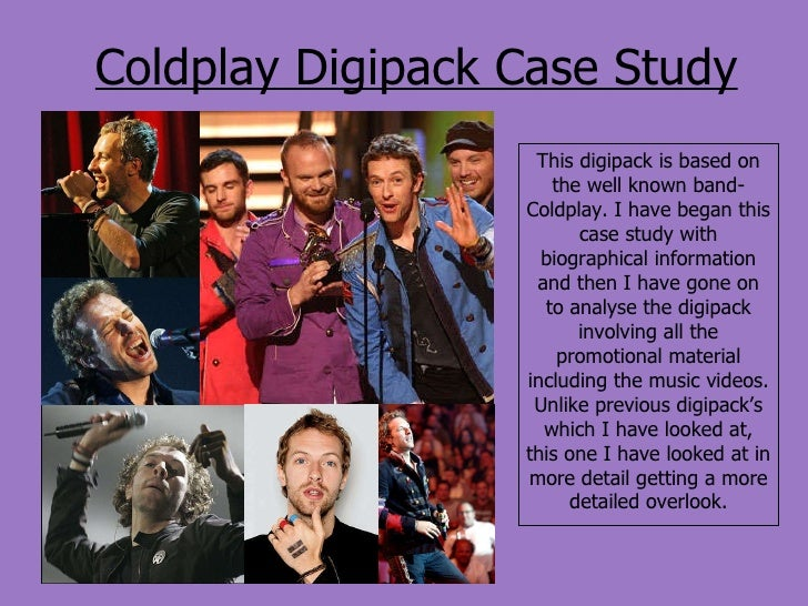 Coldplay Digipack Case Study This digipack is based on the well known band- Coldplay. I have began this case study with bi...