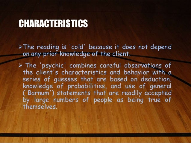 cold reading In the course of a successful reading, the psychic may provide most of the words, but it is the client that provides most of the meaning and all of the significance--ian rowland (2000.