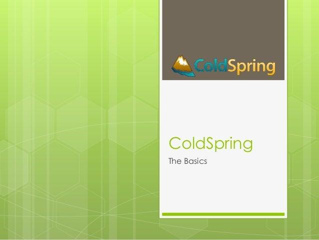 ColdSpring  The Basics