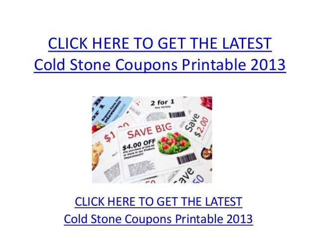 CLICK HERE TO GET THE LATESTCold Stone Coupons Printable 2013     CLICK HERE TO GET THE LATEST   Cold Stone Coupons Printa...