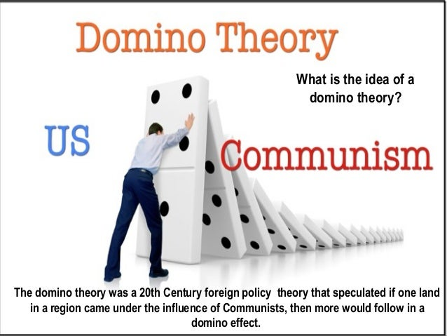 how significant was the domino theory Domino theory definition, a theory that if one country is taken over by an expansionist, especially communist, neighbor, party, or the like, the nearby nations will be taken over one after.