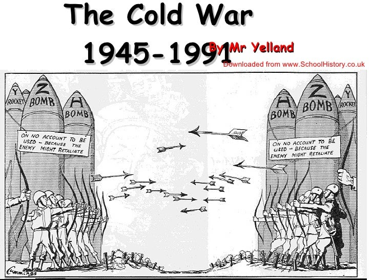 The Cold War 1945-1991 By Mr Yelland Downloaded from www.SchoolHistory.co.uk