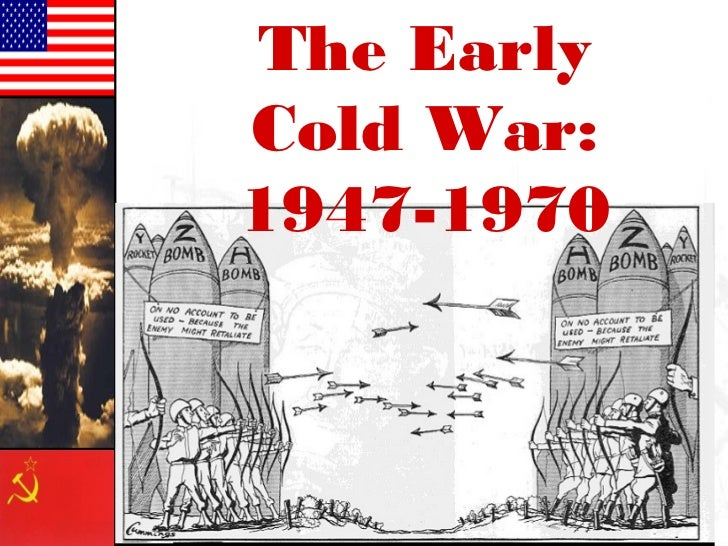 The EarlyCold War:1947-1970