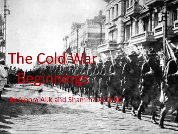 The Cold War BeginningsBy Noora Al.k and Shamma Al.Q 9C