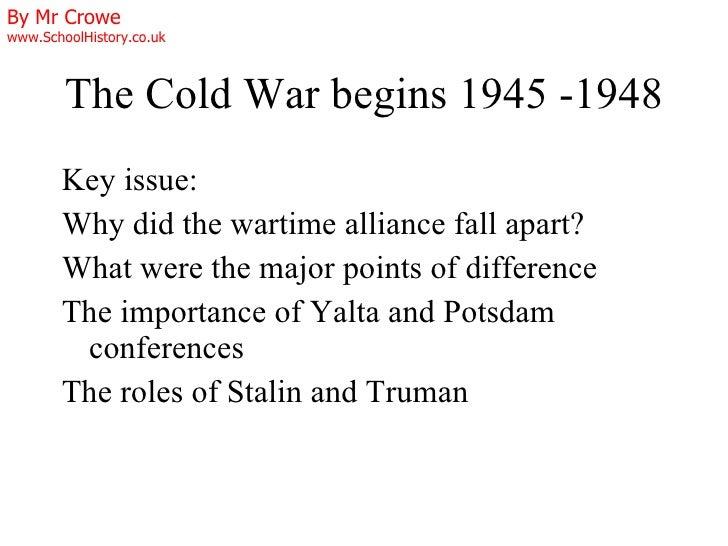 The Cold War begins 1945 -1948 <ul><li>Key issue:  </li></ul><ul><li>Why did the wartime alliance fall apart? </li></ul><u...