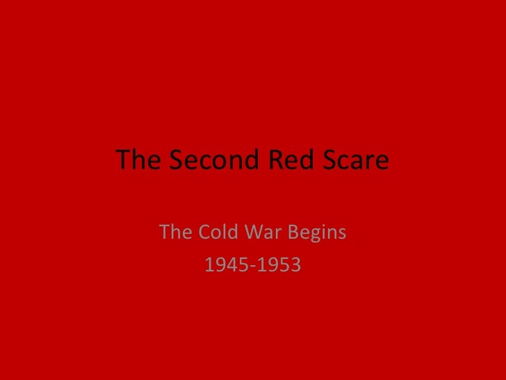 The Second Red Scare     The Cold War Begins        1945-1953