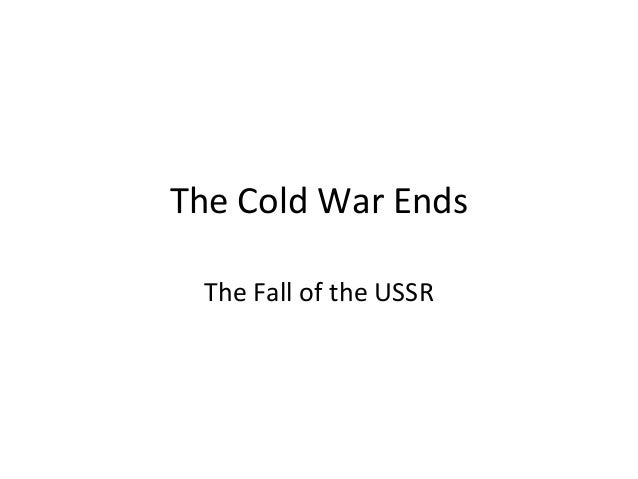 The Cold War EndsThe Fall of the USSR
