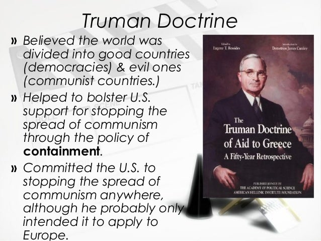 truman doctrine essay Greece, on the verge of a communist takeover after the withdrawal of british troops, was the subject of the truman doctrine issued on march 12, 1947 this example harry s truman essay is published for educational and informational purposes only.