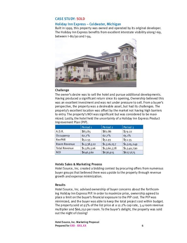 Hotel Source, Inc. Marketing Proposal Prepared for XXX - XXX, XX 6 CASE STUDY: SOLD Holiday Inn Express – Coldwater, Michi...