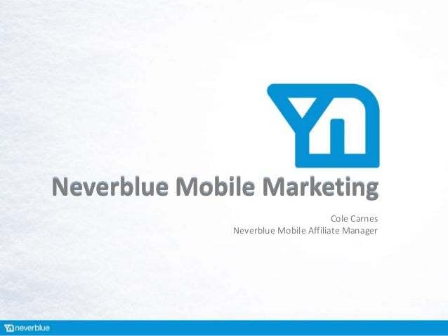 Neverblue Mobile Marketing                                      Cole Carnes              Neverblue Mobile Affiliate Manager