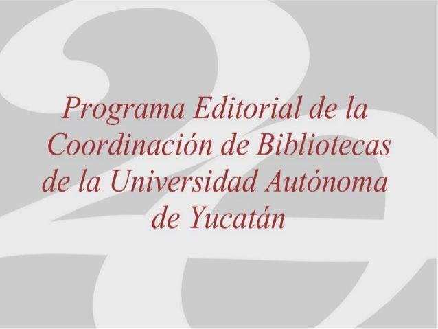 Programa editorial de la coordinación de bibliotecas de la Universidad Autónoma de Yucatán
