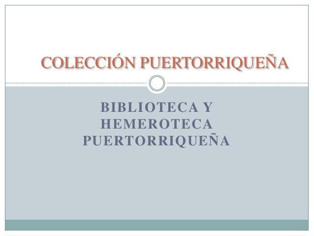 COLECCIÓN PUERTORRIQUEÑA      BIBLIOTECA Y      HEMEROTECA    PUERTORRIQUEÑA
