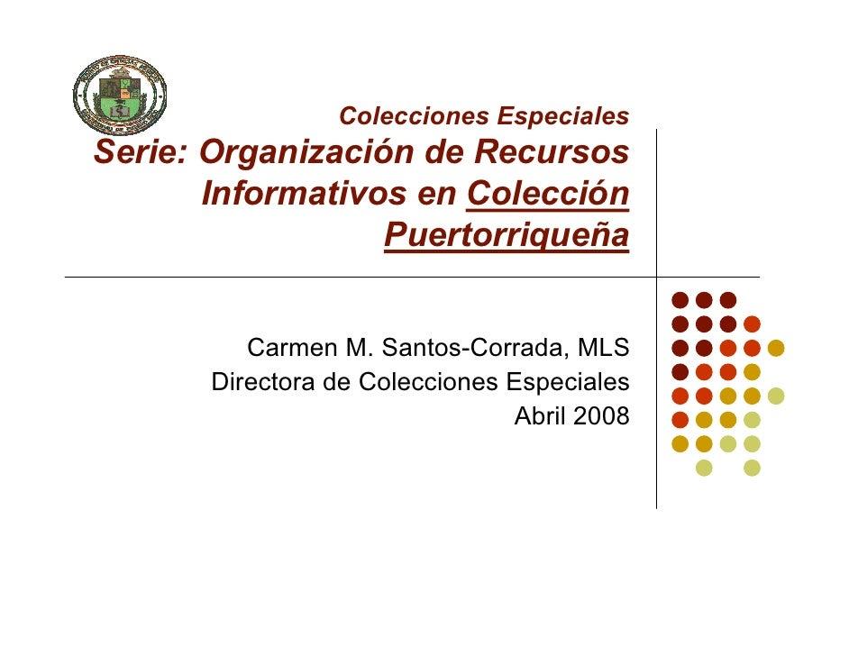 Colecciones Especiales Serie: Organización de Recursos        Informativos en Colección                   Puertorriqueña  ...
