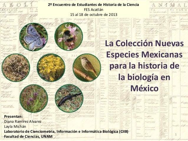 2º Encuentro de Estudiantes de Historia de la Ciencia FES Acatlán 15 al 18 de octubre de 2013  La Colección Nuevas Especie...