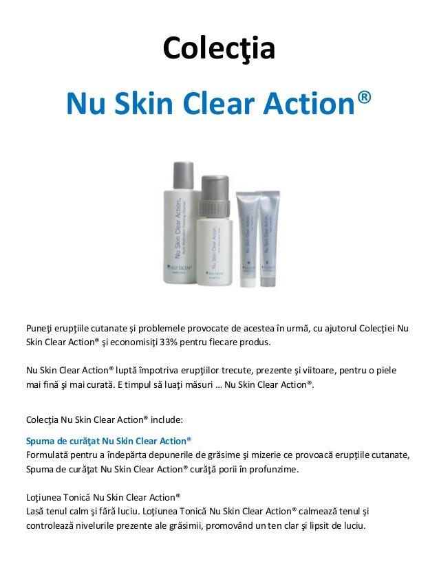 Colecţia          Nu Skin Clear Action®Puneţi erupţiile cutanate şi problemele provocate de acestea în urmă, cu ajutorul C...