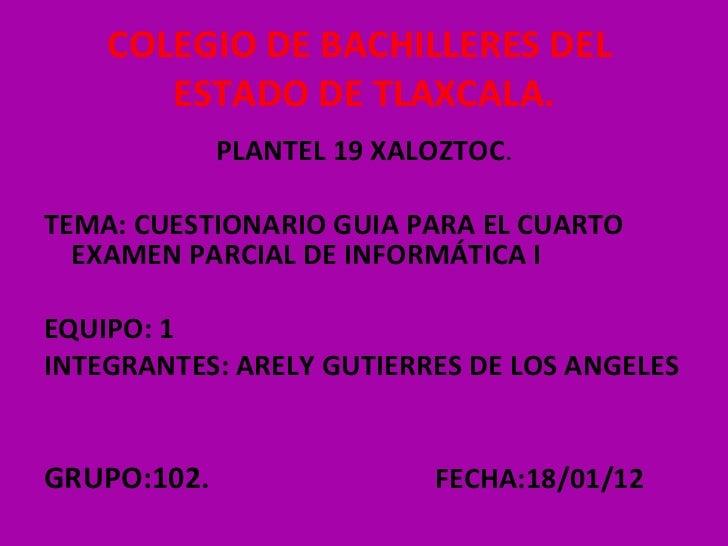 COLEGIO DE BACHILLERES DEL  ESTADO DE TLAXCALA. <ul><li>PLANTEL 19 XALOZTOC . </li></ul><ul><li>TEMA:  CUESTIONARIO GUIA P...