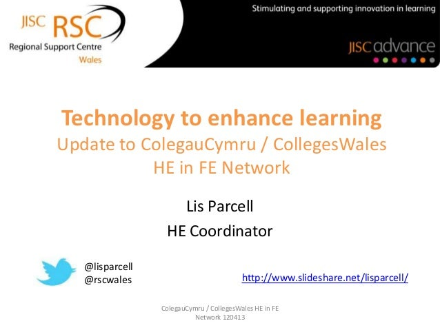 Technology to enhance learningUpdate to ColegauCymru / CollegesWales           HE in FE Network                    Lis Par...
