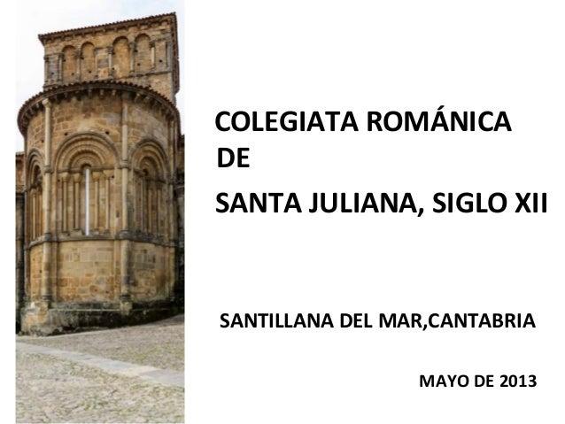 COLEGIATA ROMÁNICA DE SANTA JULIANA, SIGLO XII SANTILLANA DEL MAR,CANTABRIA MAYO DE 2013