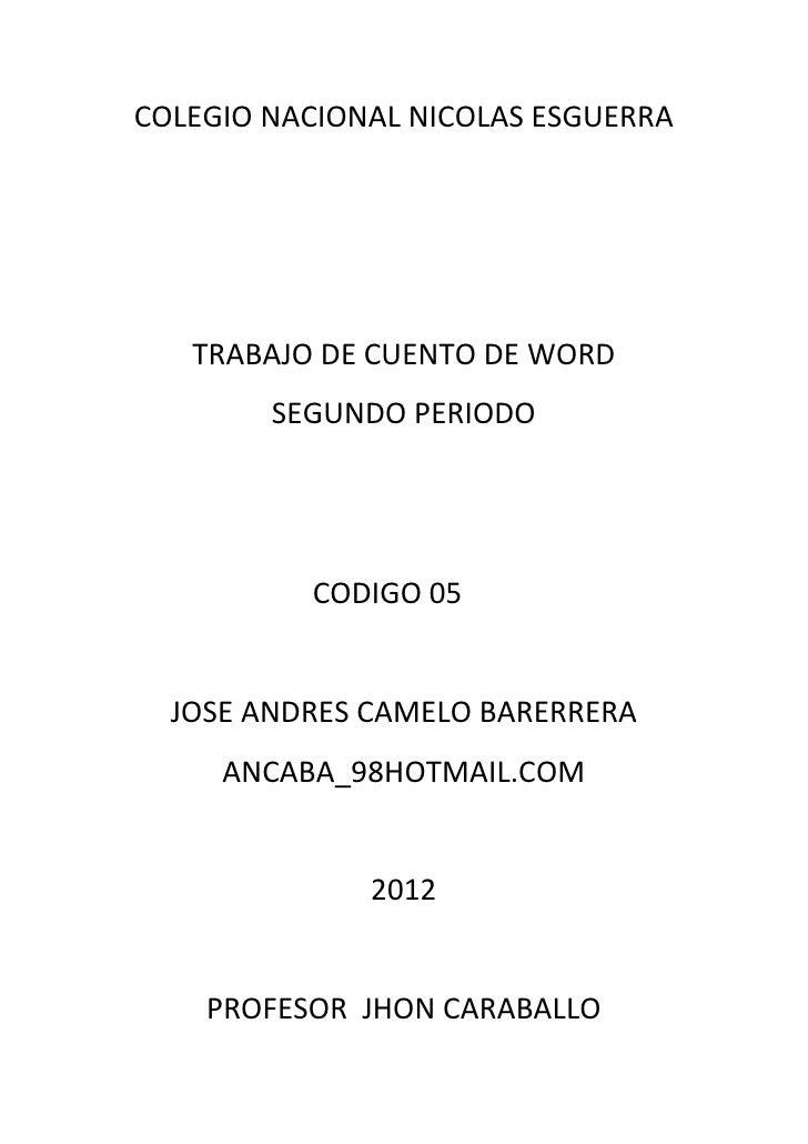 COLEGIO NACIONAL NICOLAS ESGUERRA   TRABAJO DE CUENTO DE WORD        SEGUNDO PERIODO          CODIGO 05  JOSE ANDRES CAMEL...