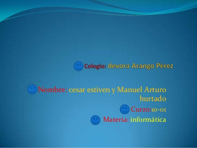 Nombre: cesar estiven y Manuel Arturo hurtado Curzo:10-01 Materia: informática