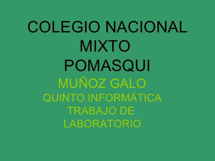 COLEGIO NACIONAL MIXTO  POMASQUI MUÑOZ GALO QUINTO INFORMÁTICA TRABAJO DE  LABORATORIO