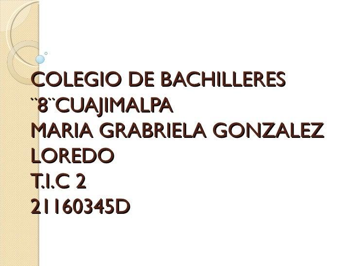 COLEGIO DE BACHILLERES¨8¨CUAJIMALPAMARIA GRABRIELA GONZALEZLOREDOT.I.C 221160345D