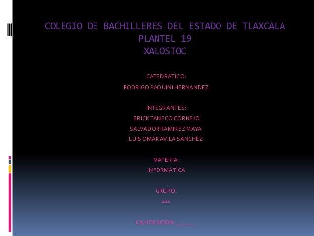 COLEGIO DE BACHILLERES DEL ESTADO DE TLAXCALA                  PLANTEL 19                   XALOSTOC                    CA...