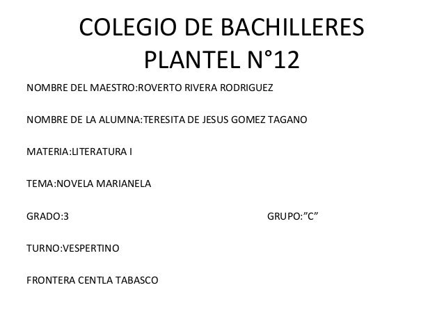 COLEGIO DE BACHILLERES PLANTEL N°12 NOMBRE DEL MAESTRO:ROVERTO RIVERA RODRIGUEZ NOMBRE DE LA ALUMNA:TERESITA DE JESUS GOME...