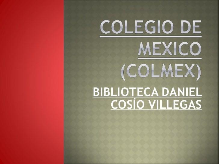 BIBLIOTECA DANIEL COSÍO VILLEGAS