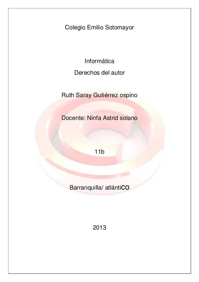 Colegio Emilio SotomayorInformáticaDerechos del autorRuth Saray Gutiérrez ospinoDocente: Ninfa Astrid solano11bBarranquill...