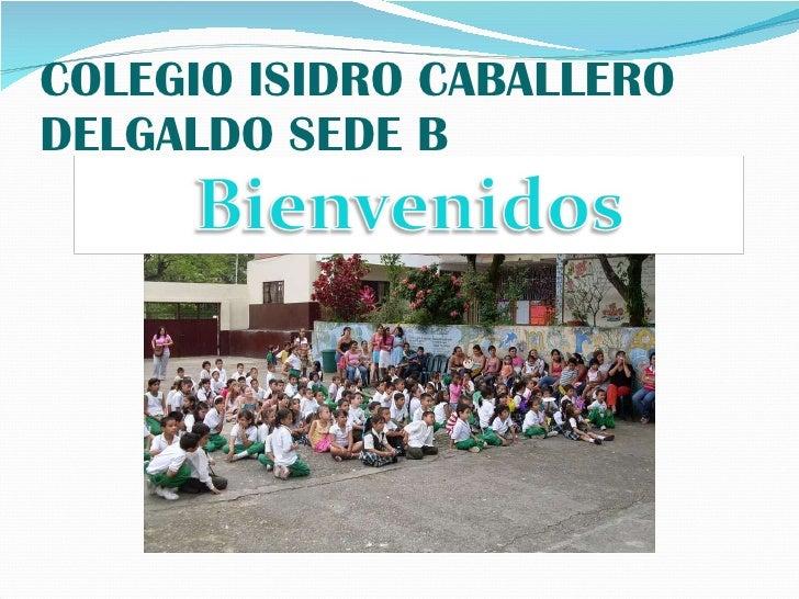 COLEGIO ISIDRO CABALLERO DELGALDO SEDE B