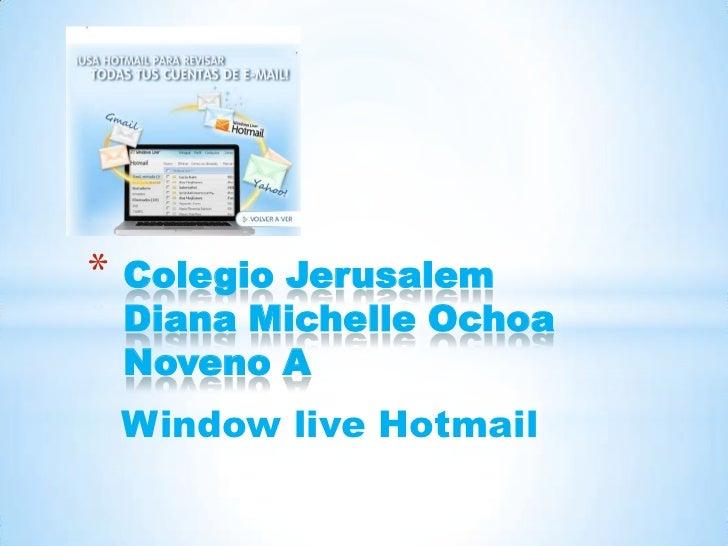 Window live Hotmail<br />Colegio JerusalemDiana Michelle OchoaNoveno A<br />