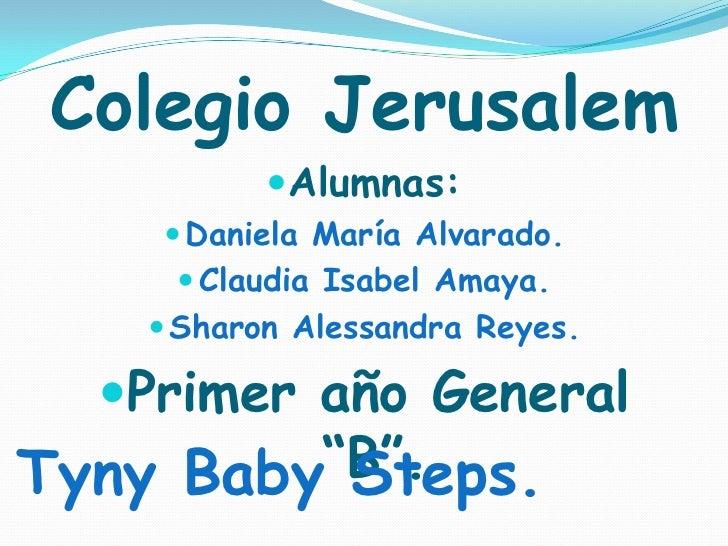 Colegio Jerusalem<br />Alumnas:<br />Daniela María Alvarado.<br />Claudia Isabel Amaya.<br />Sharon Alessandra Reyes. <br ...