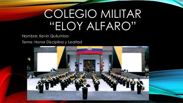 """COLEGIO MILITAR """"ELOY ALFARO"""" Nombre: Kevin Quilumba Tema: Honor Disciplina y Lealtad"""
