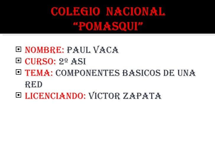 <ul><li>NOMBRE:  paul vaca </li></ul><ul><li>CURSO:  2º ASI </li></ul><ul><li>TEMA:  COMPONENTES BASICOS DE UNA RED </li><...