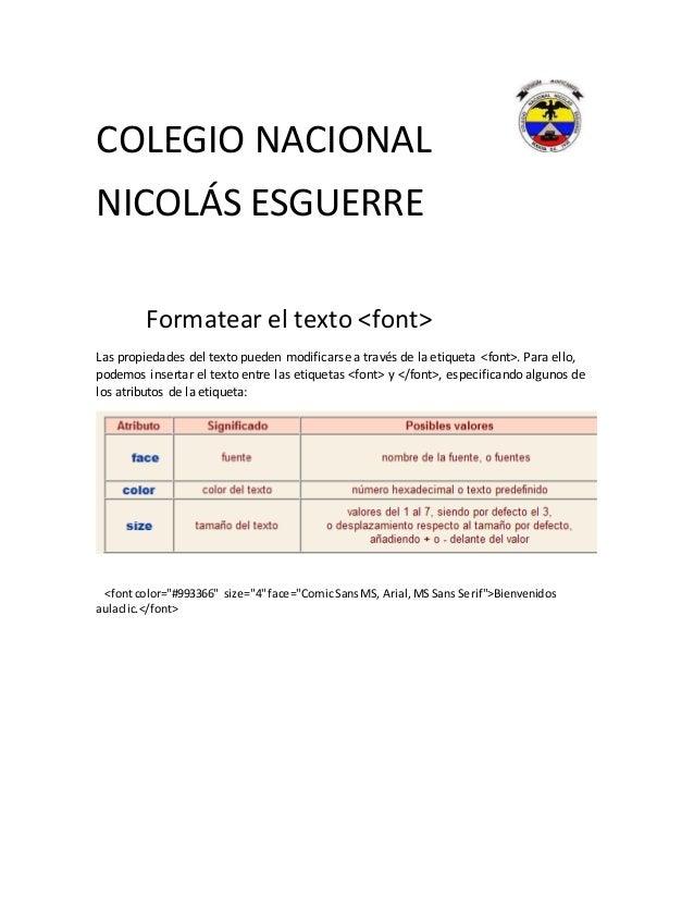 COLEGIO NACIONAL NICOLÁS ESGUERRE Formatear el texto <font> Las propiedades del texto pueden modificarse a través de la et...